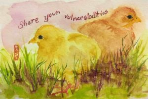 "Original painting of two chicks and quote ""Share Your Vulnerabilities"" because that's how you get well taken care of"