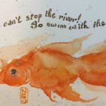 Original painting of a fish with a quote about going with the flow